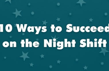 10 Ways to Succeed on the Night Shift