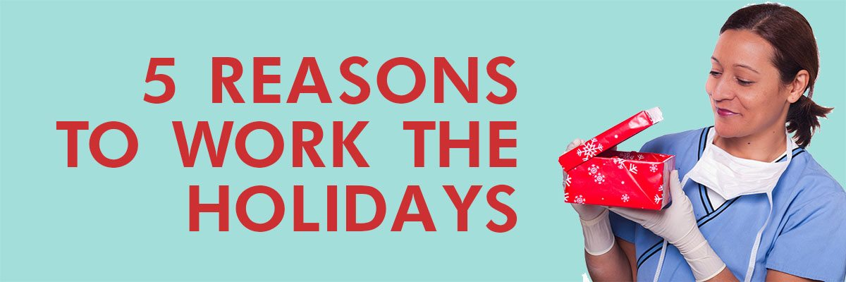 5 Reasons to work the Holidays